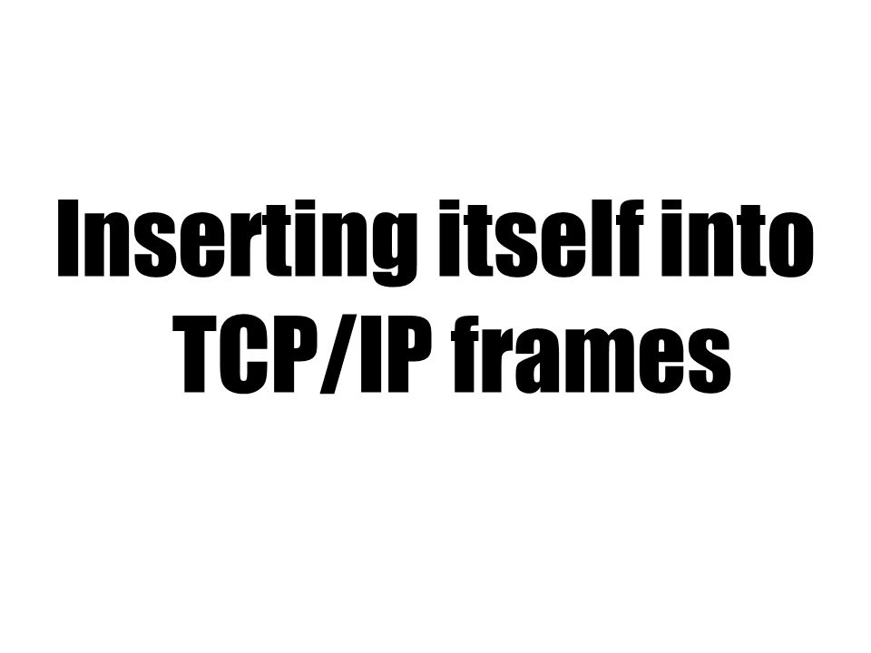 Inserting itself into TCP/IP frames