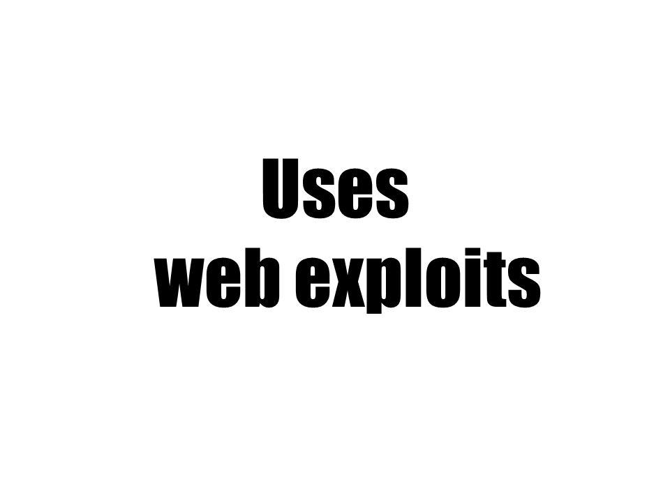 Uses web exploits