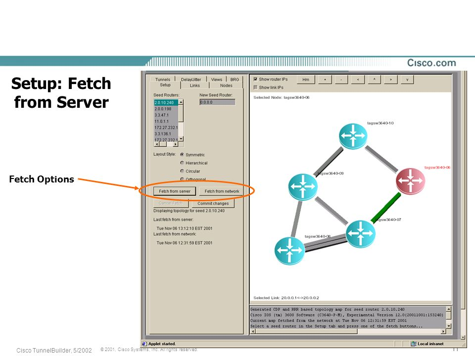 11 © 2001, Cisco Systems, Inc. All rights reserved. Cisco TunnelBuilder, 5/2002 Setup: Fetch from Server Fetch Options