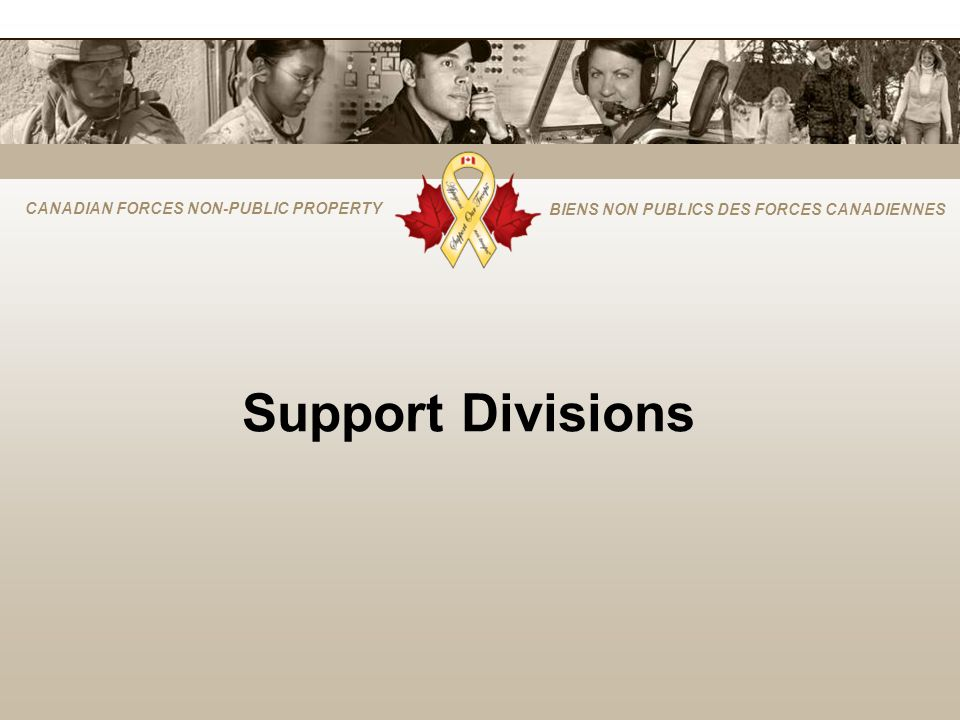 CANADIAN FORCES NON-PUBLIC PROPERTY BIENS NON PUBLICS DES FORCES CANADIENNES Support Divisions