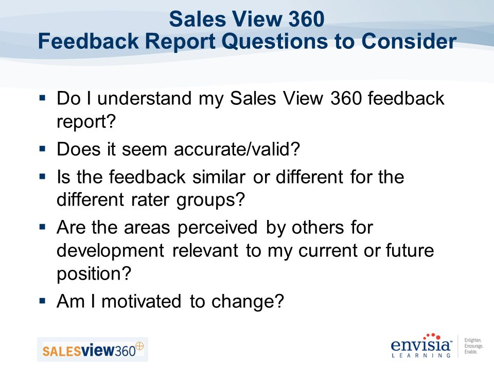 Sales View 360 Feedback Report Questions to Consider Do I understand my Sales View 360 feedback report.