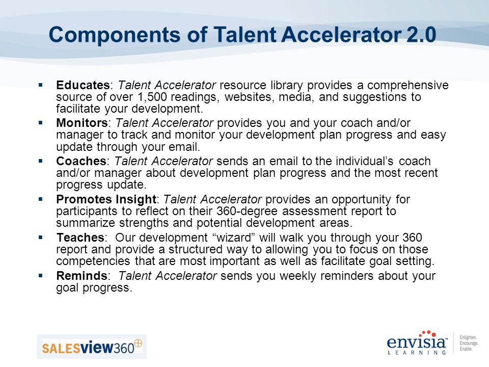 Educates: Talent Accelerator resource library provides a comprehensive source of over 1,500 readings, websites, media, and suggestions to facilitate your development.