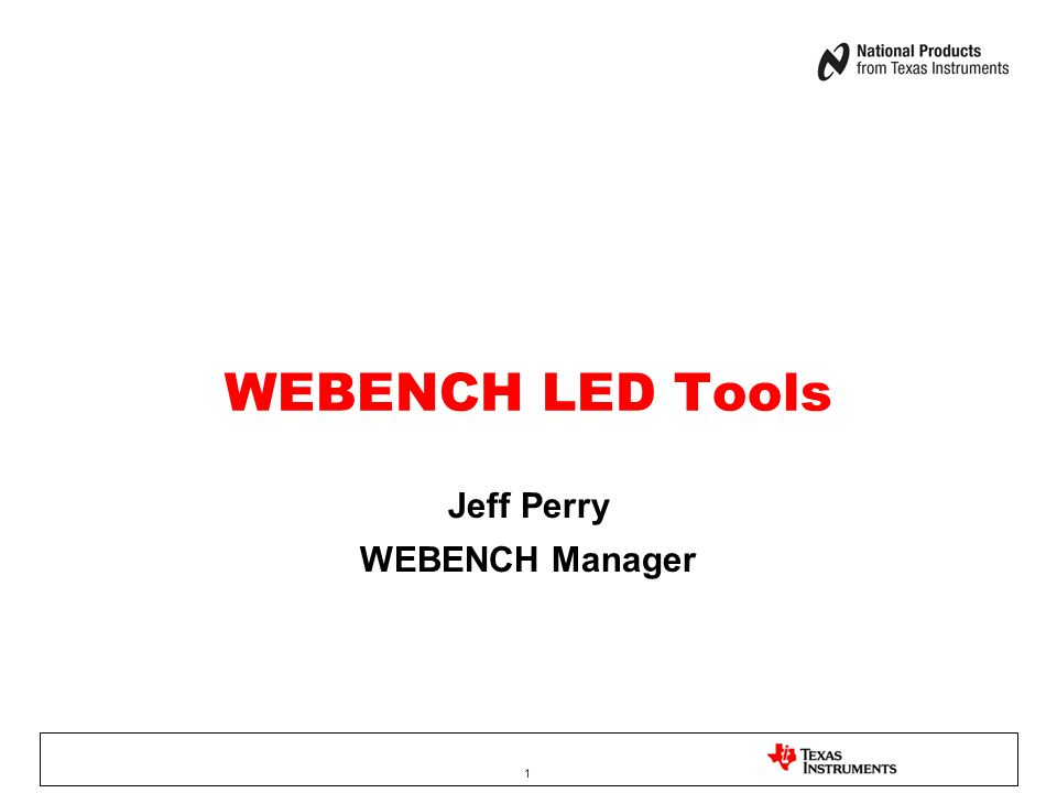WEBENCH LED Tools Jeff Perry WEBENCH Manager 1