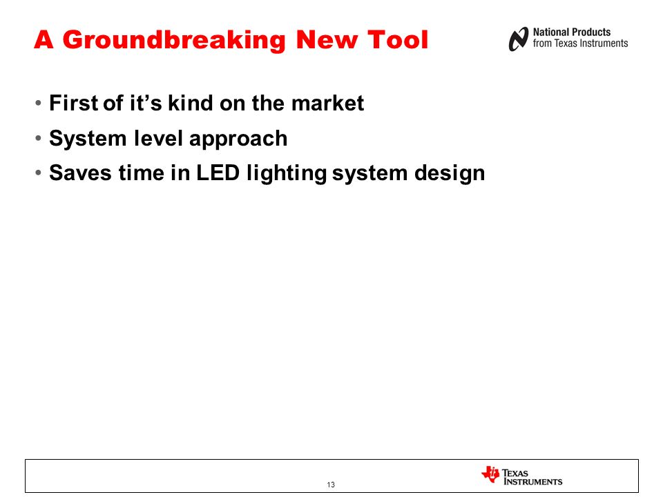 A Groundbreaking New Tool First of its kind on the market System level approach Saves time in LED lighting system design 13