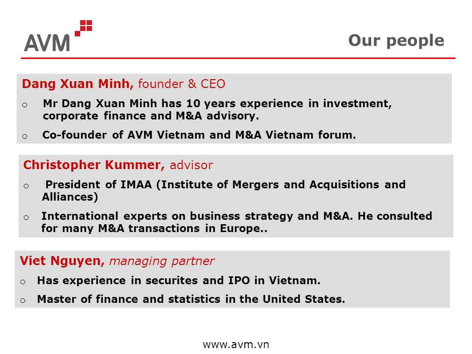Our people Dang Xuan Minh, founder & CEO o Mr Dang Xuan Minh has 10 years experience in investment, corporate finance and M&A advisory. o Co-founder o