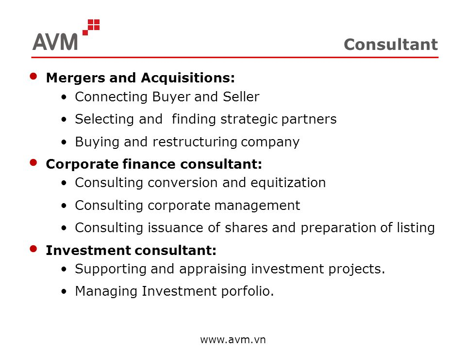 Consultant Mergers and Acquisitions: Connecting Buyer and Seller Selecting and finding strategic partners Buying and restructuring company Corporate f