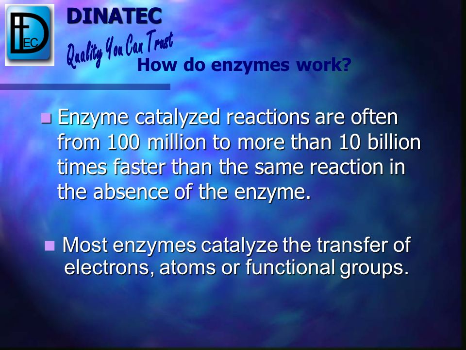 DINATEC Specific enzymes may be incorporated into specific diets in order to solve specific problems How do enzymes work? Specificity