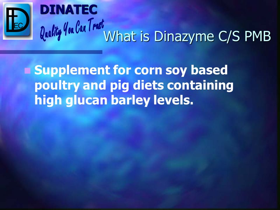 DINATEC What is Dinazyme? Dinazyme B/W Dry and Liquid Dinazyme B/W Dry and Liquid Dinazyme C/S PBM Dry and Liquid Dinazyme C/S PBM Dry and Liquid Dina