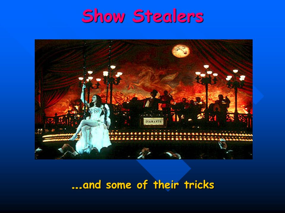 Show Stealers … and some of their tricks