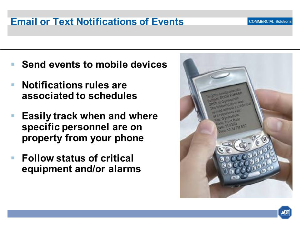 COMMERCIAL Solutions Email or Text Notifications of Events Send events to mobile devices Notifications rules are associated to schedules Easily track