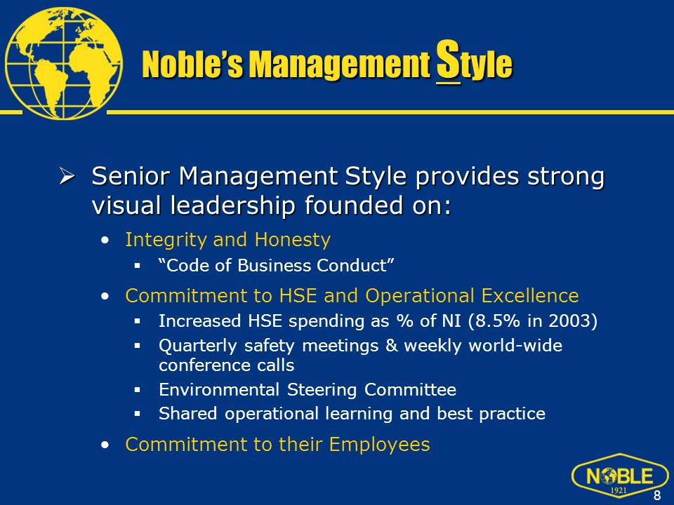 9 Nobles Management S tyle People are our most important assets – Their safety our greatest responsibility.