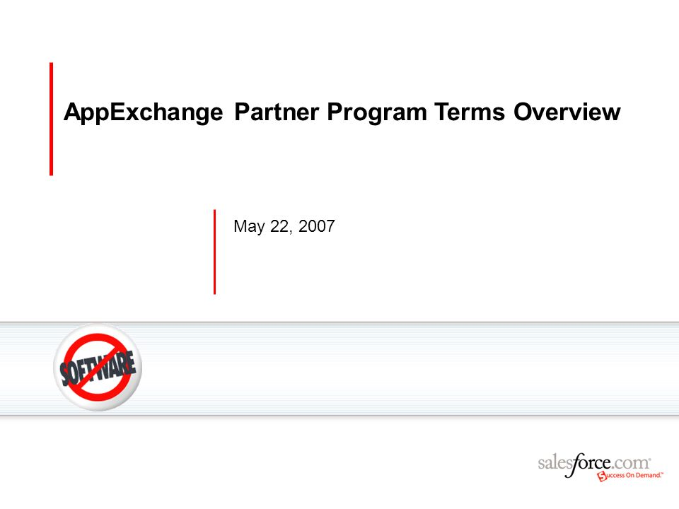 12 Complete Set of Programs for ISV Success Pay-for-Performance Referral Fee Model Partner Program Level % First-Year Revenue 1 % First-Year & Ongoing Revenue Basic0% Standard (Available Now) 10% Premium 2 (Scheduled availability in Q3 CY07) 25% Optional Add-On Services AppStore Checkout (Scheduled availability in Q4 CY07) Orders, Renewals, Invoicing, Collection, Analysis 20% 1)Referral fee % applies to annual contract value for all transactions that occur within 12 months of customer acquisition.