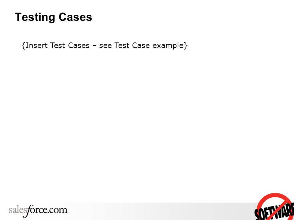 Testing Cases {Insert Test Cases – see Test Case example}
