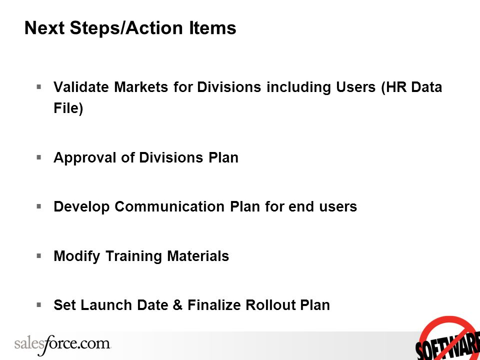 Next Steps/Action Items Validate Markets for Divisions including Users (HR Data File) Approval of Divisions Plan Develop Communication Plan for end us