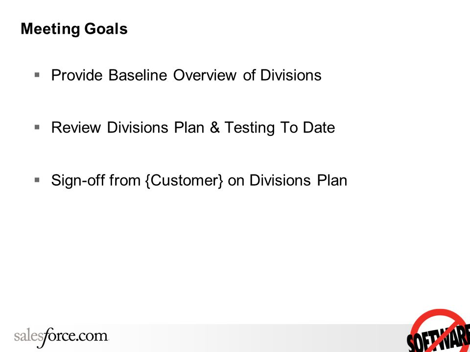 Meeting Goals Provide Baseline Overview of Divisions Review Divisions Plan & Testing To Date Sign-off from {Customer} on Divisions Plan