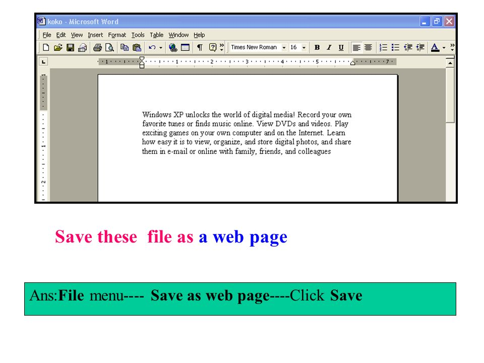 Save these file as a web page Ans:File menu---- Save as web page----Click Save