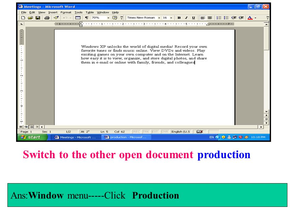 Switch to the other open document production Ans:Window menu-----Click Production