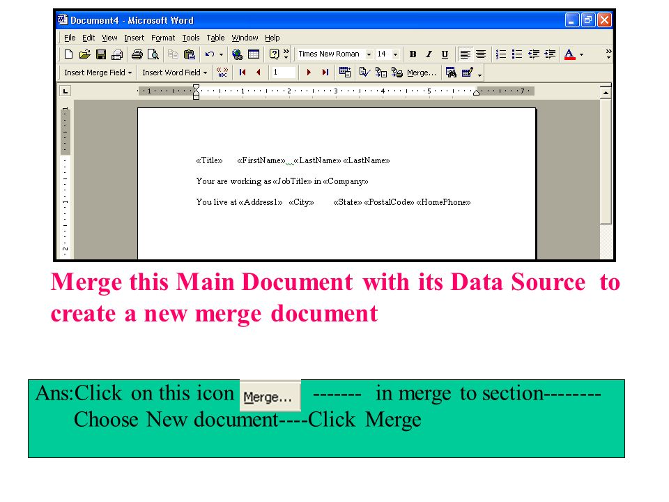 Merge this Main Document with its Data Source to create a new merge document Ans:Click on this icon ------- in merge to section-------- Choose New doc
