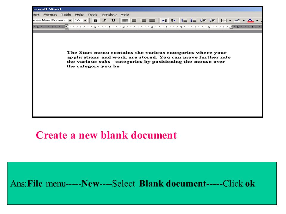 Ans:File menu-----New----Select Blank document-----Click ok Create a new blank document
