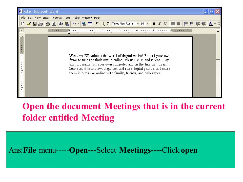 Ans:File menu-----Open---Select Meetings----Click open Open the document Meetings that is in the current folder entitled Meeting