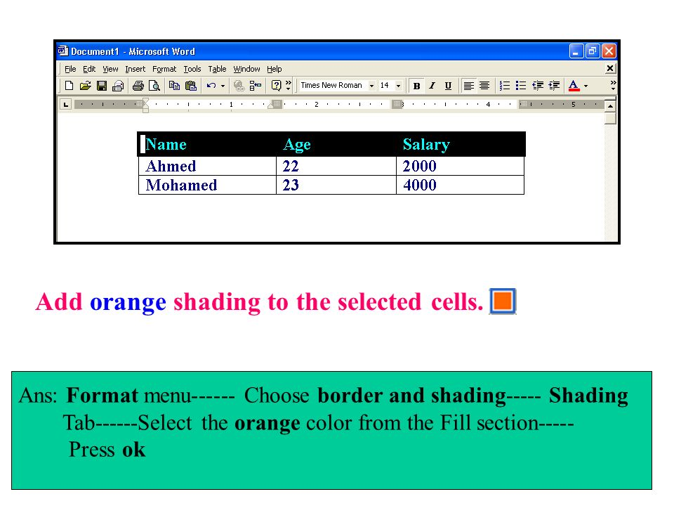 Add orange shading to the selected cells. Ans: Format menu------ Choose border and shading----- Shading Tab------Select the orange color from the Fill
