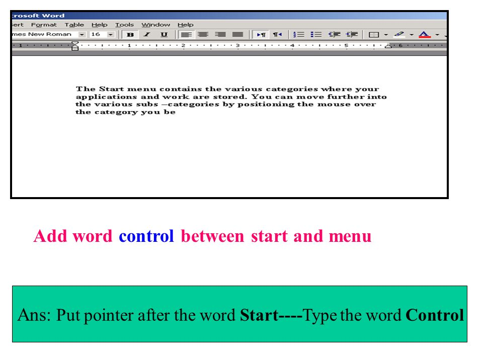 Add word control between start and menu Ans: Put pointer after the word Start----Type the word Control