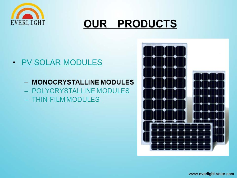 PV SOLAR MODULES –MONOCRYSTALLINE MODULES –POLYCRYSTALLINE MODULES –THIN-FILM MODULES OUR PRODUCTS