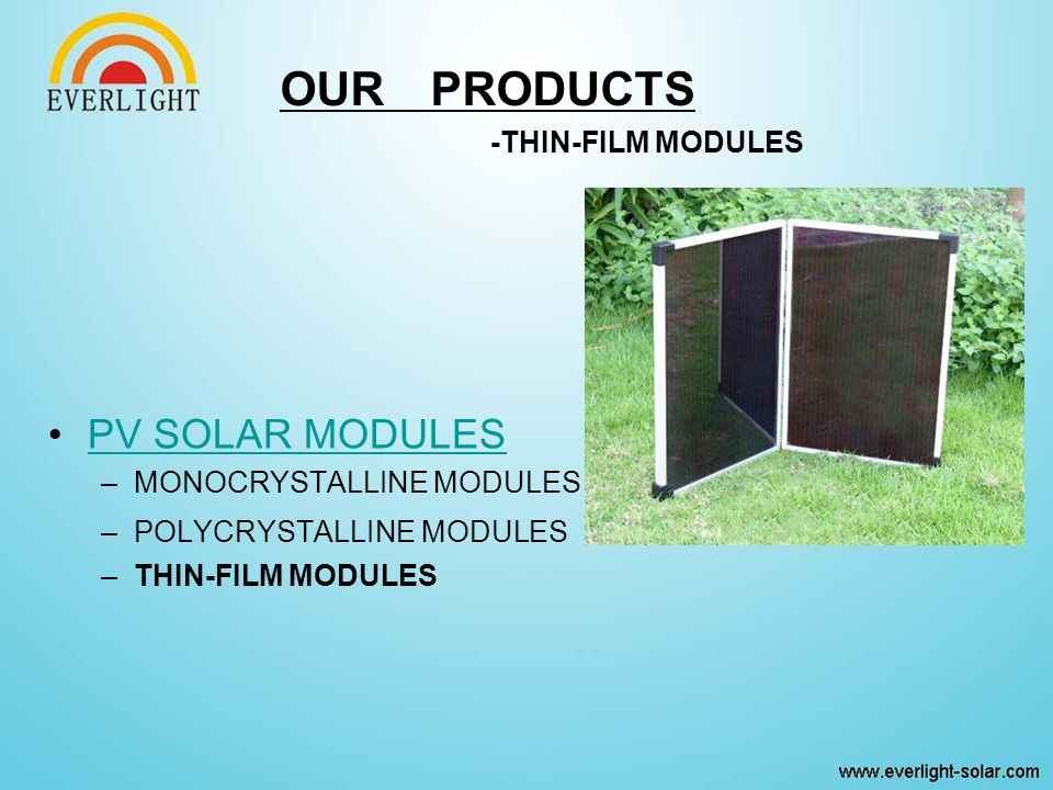 OUR PRODUCTS -THIN-FILM MODULES PV SOLAR MODULES –MONOCRYSTALLINE MODULES –POLYCRYSTALLINE MODULES –THIN-FILM MODULES