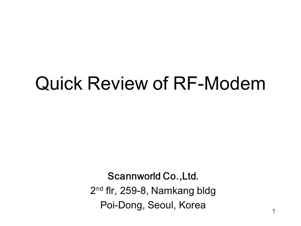 1 Quick Review of RF-Modem Scannworld Co.,Ltd. 2 nd flr, 259-8, Namkang bldg Poi-Dong, Seoul, Korea