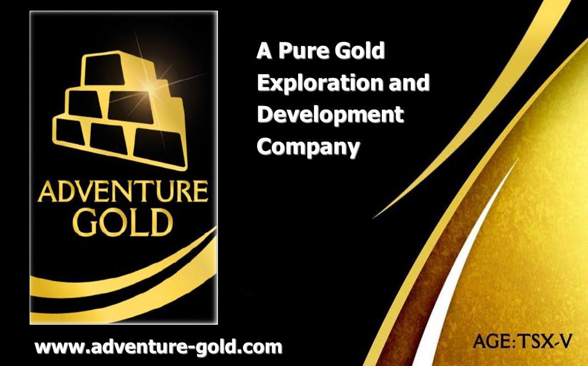 adventure-gold.com A Pure Gold Exploration and Development Company www.adventure-gold.com