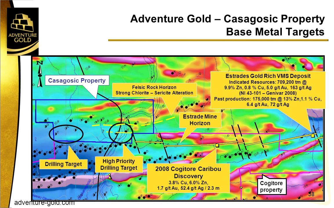 adventure-gold.com Adventure Gold – Casagosic Property Base Metal Targets 38 Drilling Target Casagosic Property Estrade Mine Horizon Felsic Rock Horiz