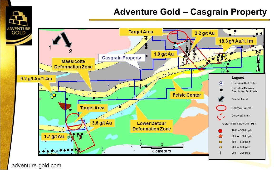 adventure-gold.com Adventure Gold – Casgrain Property 43 Casgrain Property Massicotte Deformation Zone 18.3 g/t Au/1.1m 9.2 g/t Au/1.4m Target Area Fe