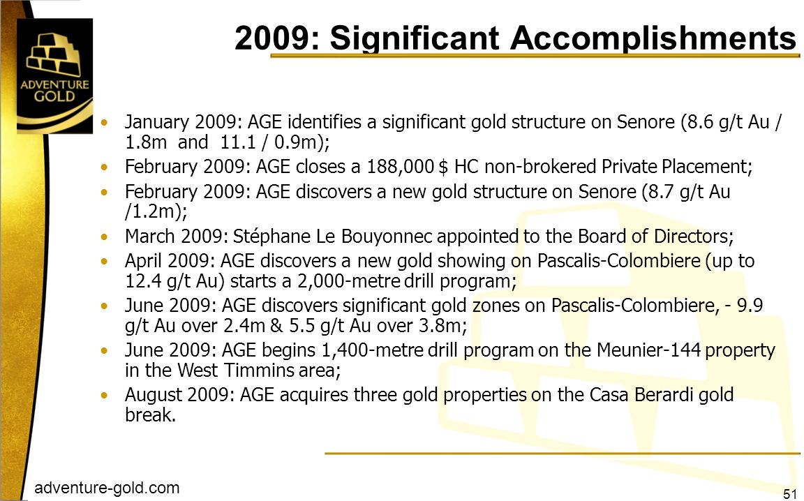 adventure-gold.com January 2009: AGE identifies a significant gold structure on Senore (8.6 g/t Au / 1.8m and 11.1 / 0.9m); February 2009: AGE closes