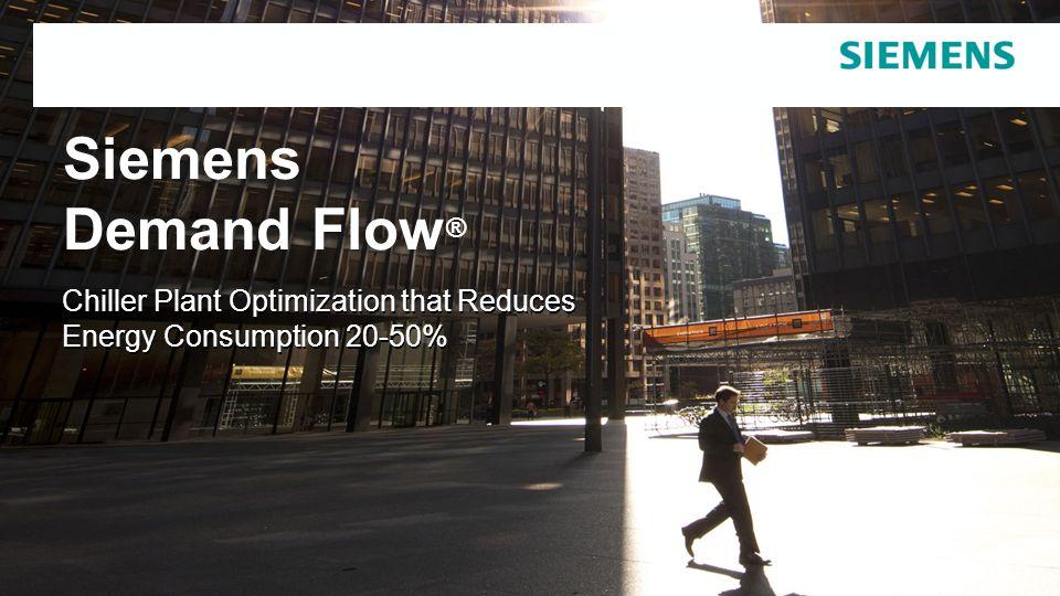 Chiller Plant Optimization that Reduces Energy Consumption 20-50% Siemens Demand Flow ®