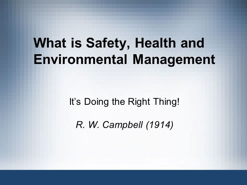 What is Safety, Health and Environmental Management Its Doing the Right Thing.