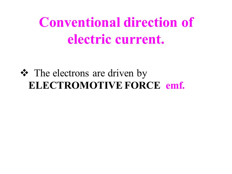 Conventional direction of electric current. The electrons are driven by ELECTROMOTIVE FORCE emf.