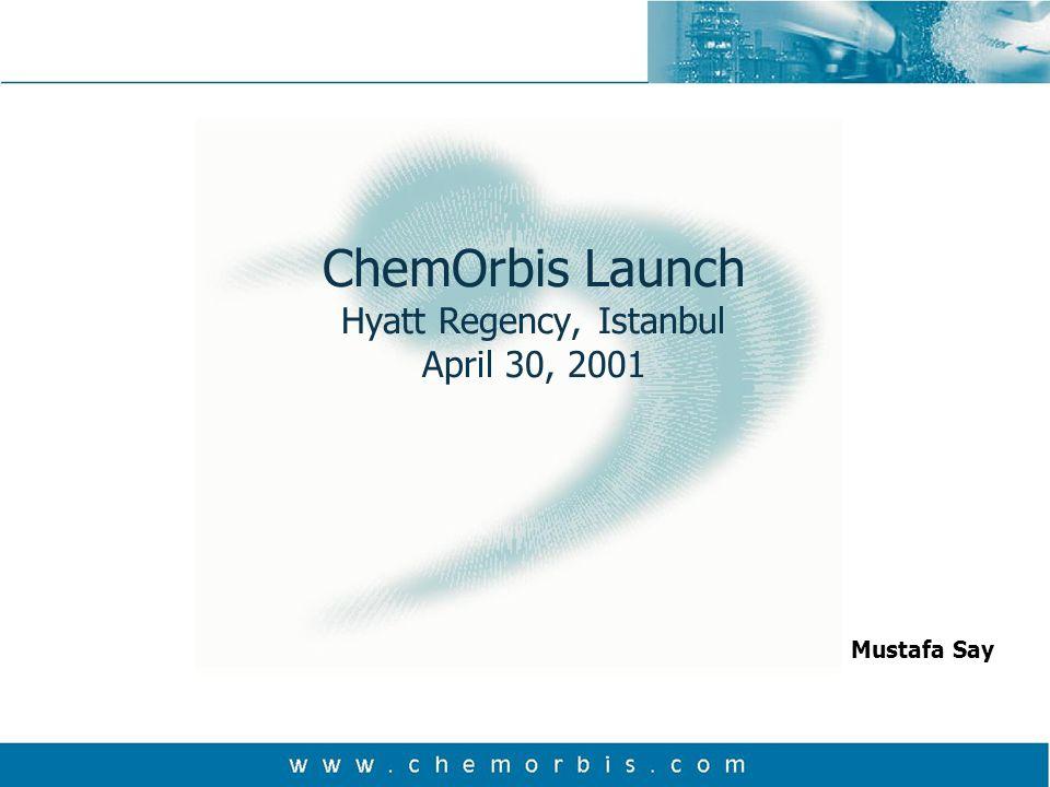 ChemOrbis Launch Hyatt Regency, Istanbul April 30, 2001 Mustafa Say