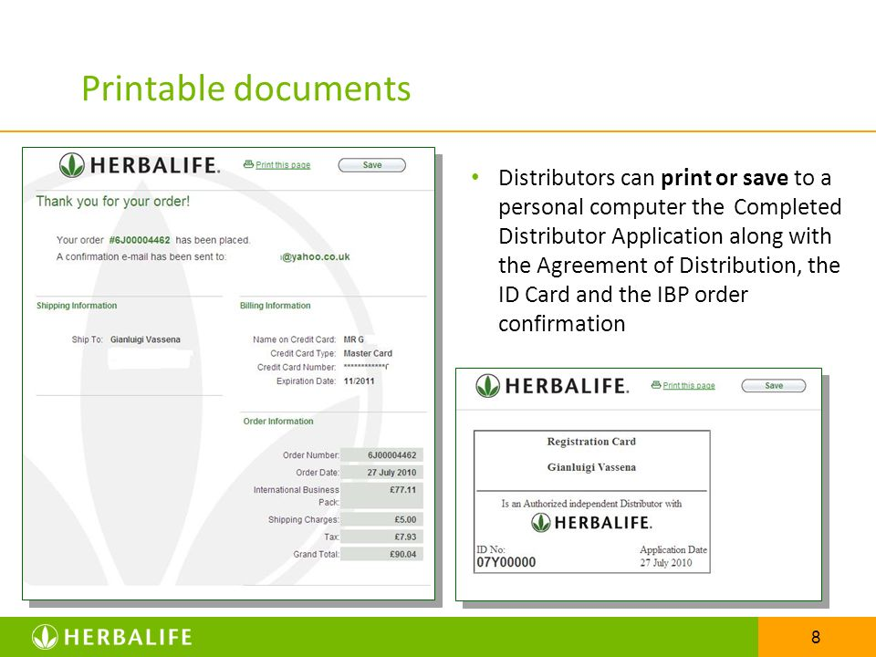 8 Printable documents Distributors can print or save to a personal computer the Completed Distributor Application along with the Agreement of Distribu