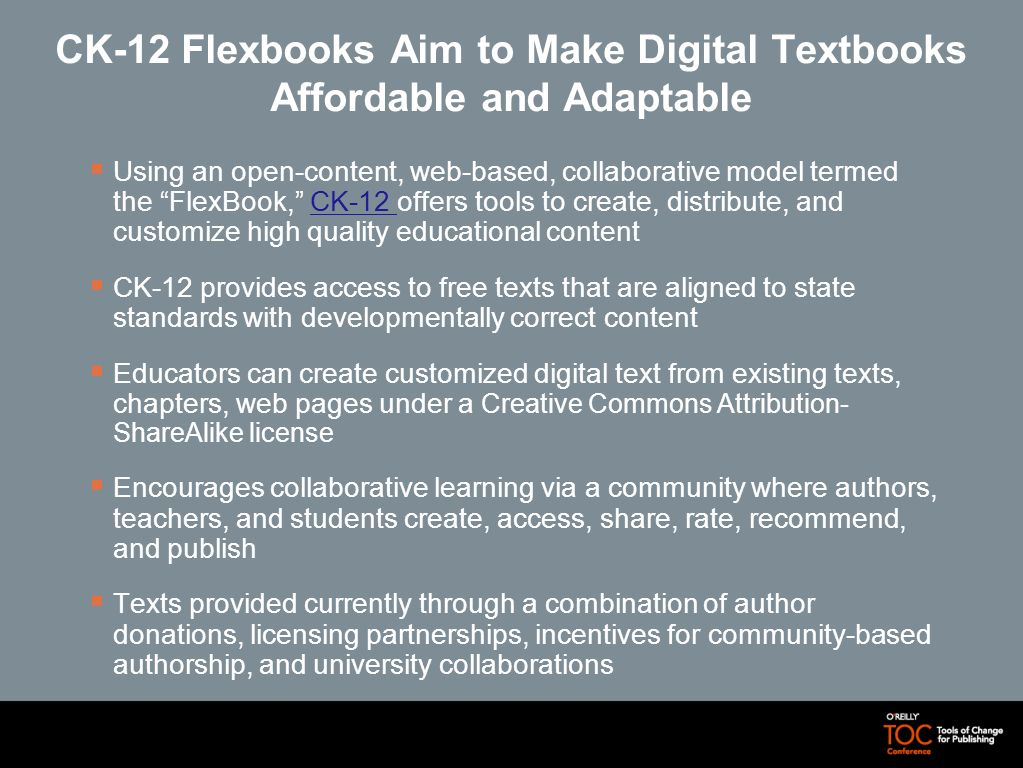 CK-12 Flexbooks Aim to Make Digital Textbooks Affordable and Adaptable Using an open-content, web-based, collaborative model termed the FlexBook, CK-1