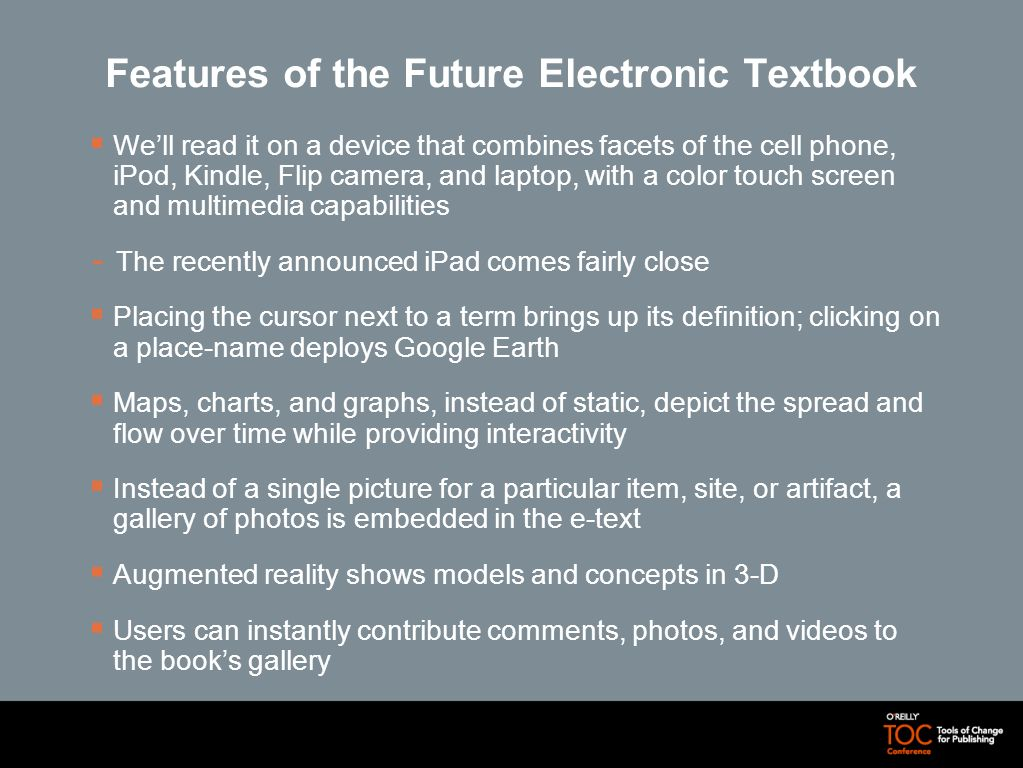 Features of the Future Electronic Textbook Well read it on a device that combines facets of the cell phone, iPod, Kindle, Flip camera, and laptop, wit