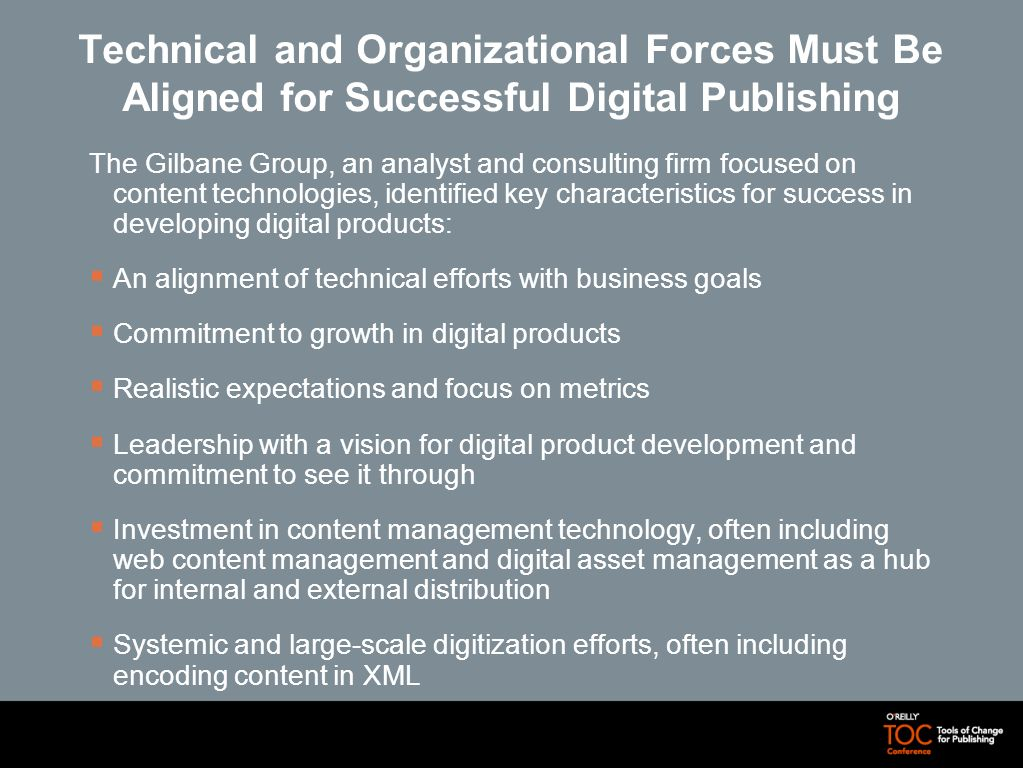 Technical and Organizational Forces Must Be Aligned for Successful Digital Publishing The Gilbane Group, an analyst and consulting firm focused on con