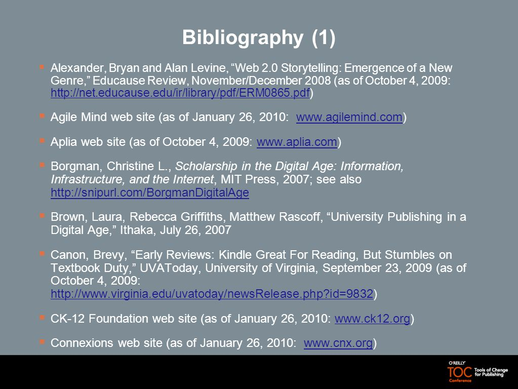 Bibliography (1) Alexander, Bryan and Alan Levine, Web 2.0 Storytelling: Emergence of a New Genre, Educause Review, November/December 2008 (as of Octo