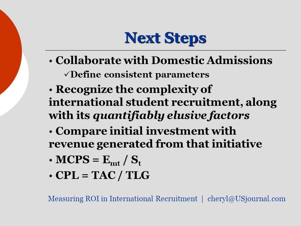 Next Steps Collaborate with Domestic Admissions Define consistent parameters Recognize the complexity of international student recruitment, along with