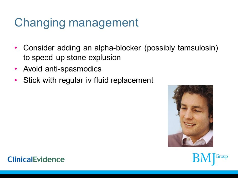 Changing management Consider adding an alpha-blocker (possibly tamsulosin) to speed up stone explusion Avoid anti-spasmodics Stick with regular iv fluid replacement
