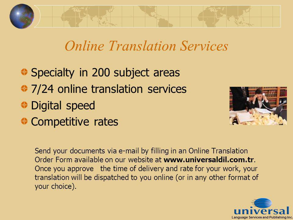 Online Translation Services Specialty in 200 subject areas 7/24 online translation services Digital speed Competitive rates Send your documents via e-mail by filling in an Online Translation Order Form available on our website at www.universaldil.com.tr.