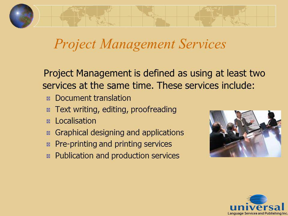 Project Management Services Project Management is defined as using at least two services at the same time.