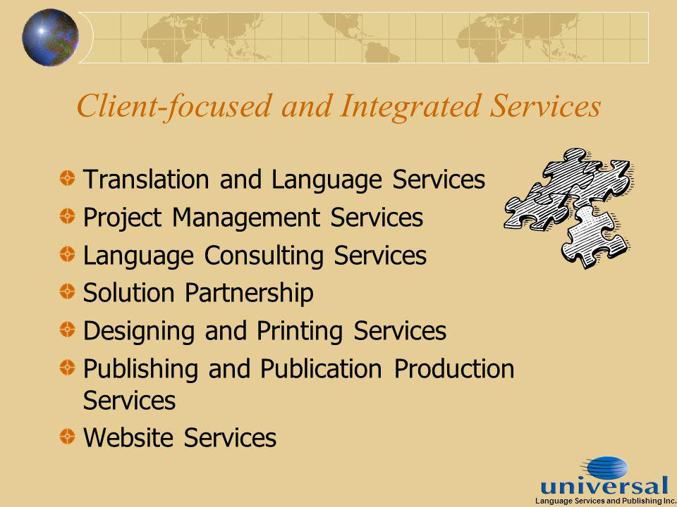 Client-focused and Integrated Services Translation and Language Services Project Management Services Language Consulting Services Solution Partnership Designing and Printing Services Publishing and Publication Production Services Website Services Language Services and Publishing Inc.