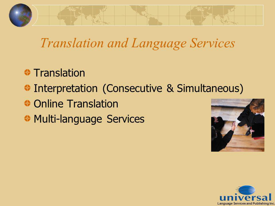 Translation and Language Services Translation Interpretation (Consecutive & Simultaneous) Online Translation Multi-language Services Language Services and Publishing Inc.