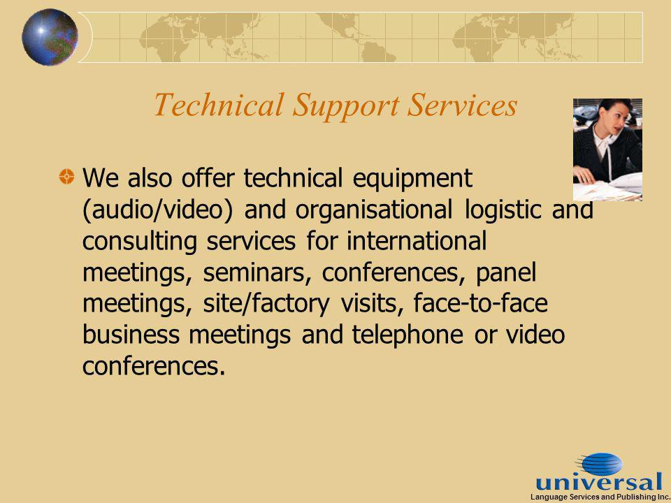 Technical Support Services We also offer technical equipment (audio/video) and organisational logistic and consulting services for international meetings, seminars, conferences, panel meetings, site/factory visits, face-to-face business meetings and telephone or video conferences.