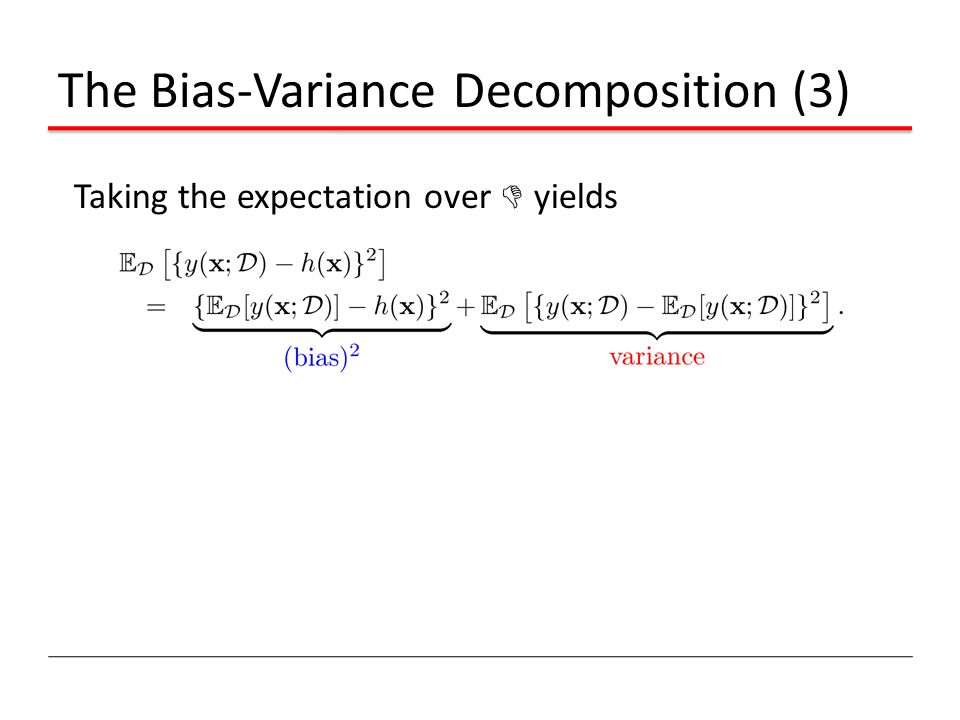 The Bias-Variance Decomposition (3) Taking the expectation over D yields